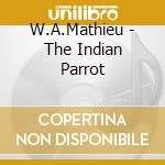 W.A.Mathieu - The Indian Parrot cd musicale di W.a.mathieu