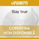 Stay true cd musicale