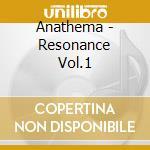RESONANCE VOL.1 cd musicale di ANATHEMA