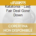 Last fair deal gone d.dig cd musicale di KATATONIA