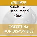 DISCOURAGED ONES cd musicale di KATATONIA