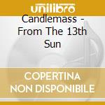 FROM THE 13TH SUN                         cd musicale di CANDLEMASS