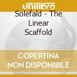 THE LINEAR SCAFFOLD                       cd musicale di SOLEFALD