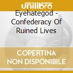 CONFEDERACY OF RUINED LIVES cd musicale di EYEHATEGOD
