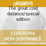 The great cold distance/special edition cd musicale di Katatonia