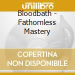 THE FATHOMLESS MASTERY cd musicale di BLOODBATH