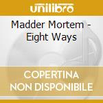 Madder Mortem - Eight Ways cd musicale di Mortem Madder
