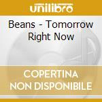 Beans - Tomorrow Right Now cd musicale di BEANS