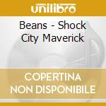 SHOCK CITY MAVERICK cd musicale di BEANS