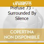 SURROUNDED BY SILENCE cd musicale di PREFUSE 73
