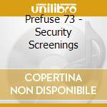 SECURITY SCREENINGS cd musicale di PREFUSE 73