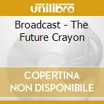 THE FUTURE CRAYON cd musicale di BROADCAST