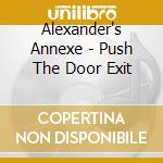 PUSH THE DOOR TO EXIT cd musicale di ALEXANDER'S ANNEXE