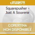 CD - SQUAREPUSHER         - JUST A SOUVENIR cd musicale di SQUAREPUSHER