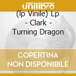 (LP VINILE) LP - CLARK                - TURNING DRAGON lp vinile di CLARK