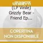 (LP VINILE) Friend ep lp vinile di Bear Grizzly