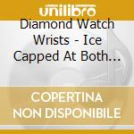 ICE CAPPED AT BOTH ENDS                   cd musicale di DIAMOND WATCH WRISTS