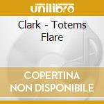 TOTEMS FLARE                              cd musicale di CLARK