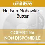 BUTTER                                    cd musicale di MOHAWKE HUDSON