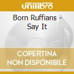 Say it cd musicale di Ruffians Born