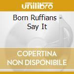 Say it cd musicale di Ruffians Born