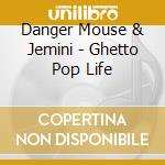 GHETTO POP LIFE                           cd musicale di DANGER MOUSE & JEMIN