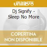 SLEEP NO MORE cd musicale di Signify Dj