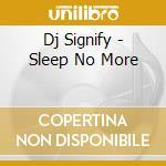 Dj Signify - Sleep No More cd musicale di Signify Dj