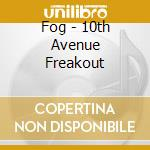 10th AVENUE FREAKOUT cd musicale di FOG