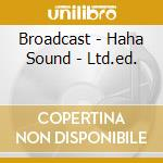 HAHA SOUND/Ltd.Edition cd musicale di BROADCAST