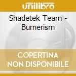 Shadetek Team - Burnerism cd musicale di TEAM SHADETEK