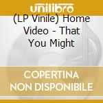 (LP VINILE) That you might lp vinile di Video Home