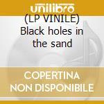 (LP VINILE) Black holes in the sand lp vinile di Gravenhurst