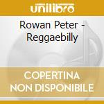 Rowan Peter - Reggaebilly cd musicale di Peter Rowan