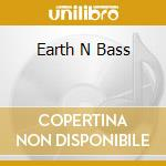 EARTH N BASS cd musicale di AA.VV. (Manu Chao,Momo,B.Gilberto...