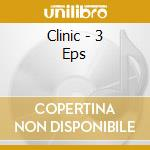 3 eps cd musicale di Clinic