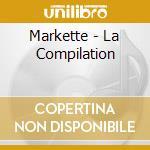 MARKETTE - LA COMPILATION cd musicale di Artisti Vari