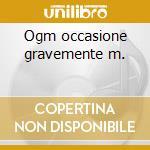Ogm occasione gravemente m. cd musicale di Andrea Chiarini