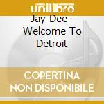 WELCOME 2 DETROIT cd musicale di JAY DEE AKA J.DILLA