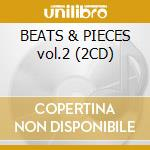 BEATS & PIECES vol.2 (2CD) cd musicale di ARTISTI VARI