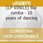 (LP VINILE) Bar rumba - 10 years of dancing lp vinile