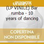 (LP VINILE) Bar rumba - 10 years of dancing lp vinile