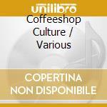 COFFEESHOP CULTURE cd musicale di ARTISTI VARI