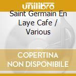 SAIT GERMAIN CAFE/EN LAYE (2CD) cd musicale di ARTISTI VARI