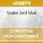 Snake bird blue cd musicale