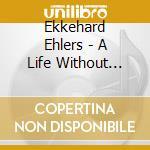 CD - EKKEHARD EHLERS - LIFE WITHOUT FEAR cd musicale di EKKEHARD EHLERS