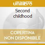 Second childhood cd musicale