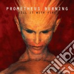 Kill it with fire cd musicale di Burning Prometheus
