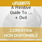 A PRIMITIVE GUIDE TO ... + DVD cd musicale di JHELISA