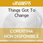 THINGS GOT TO CHANGE cd musicale di AROMABAR